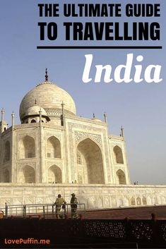 The Ultimate Guide to Travelling India - LovePuffin Travel Blog