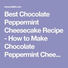 Best Chocolate Peppermint Cheesecake Recipe - How to Make Chocolate Peppermint Cheesecake