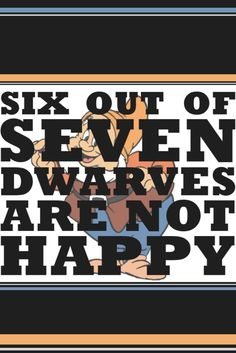 But only one out of seven dwarves is grumpy. ;)