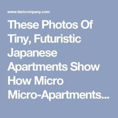 These Photos Of Tiny, Futuristic Japanese Apartments Show How Micro Micro-Apartments Can Be   The future of business