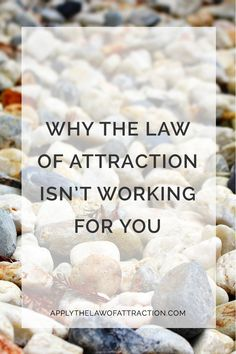 Why the law of attraction isn't working & how to get it to work