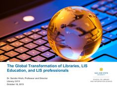 """In her keynote presentation titled, """"The Global Transformation of Libraries, LIS Education, and LIS Professionals,"""" Dr. Sandra Hirsh summarizes the global and technical trends impacting all sectors of the library and information field, highlights the role libraries can serve as the technological and educational hub for their communities, and defines the new roles and skills that will be required of LIS professionals to help their organizations thrive in today's global information market."""