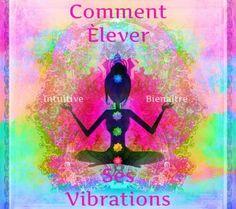 Comment élever ses vibrations