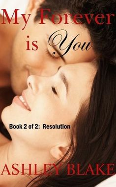 My Forever is You (Part 2 of 2: Resolution) -- Ashley Blake