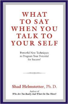 Encouraging book - What to Say When You Talk to Your Self: Powerful New Techniques to Program Your Potential for Success!