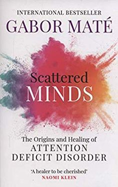 Booktopia has Scattered Minds, The Origins and Healing of Attention Deficit Disorder by Gabor Maté. Buy a discounted Paperback of Scattered Minds online from Australia's leading online bookstore. Free Reading, Reading Lists, Book Lists, Got Books, Books To Read, Gabor Mate, Attention Deficit Disorder, Inspirational Books, What To Read