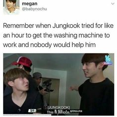 Jungkook VS washing machine《 he used the one in AHL just fine!  And it was in a laundry mat he had never been to!!!