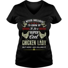 i never dreamed id growup to be a super cool chicken lady #Chicken #Shirt #Mug #Clothing --> CLICK IMAGE TO VIEW DETAIL