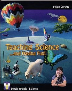 Teaching Science and Having Fun by Felice Gerwitz