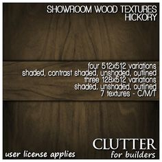 Showroom Hickory Wood Textures Version v1. This rich wood finish comes in two sizes, 128x512 and 512x512 - both sizes come shaded, unshaded, and outlined. The 512x512's also come with a contrast shaded option. Seven textures in all! Available at Clutter for Builders in Second Life. User license applies.