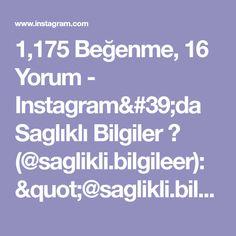 "1,175 Beğenme, 16 Yorum - Instagram'da Saglıklı Bilgiler 📌 (@saglikli.bilgileer): ""@saglikli.bilgileer 👈🏻 Saglıklı Bir Yaşam İçin @saglikli.bilgileer sayfamızı takipte kalın.. Bizi…"" Instagram, Sayings, Quotes, Quotations, Lyrics, Quote, Shut Up Quotes, Idioms, Proverbs"