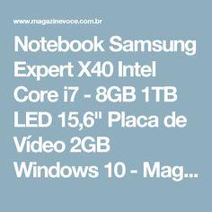 "Notebook Samsung Expert X40 Intel Core i7 - 8GB 1TB LED 15,6"" Placa de Vídeo 2GB Windows 10 - Magazine Irenelojavirtual"