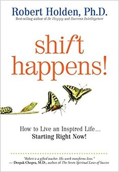 Shift Happens: How to Live an Inspired Life... Starting Right Now!: Robert Holden: 9781401931704: Books - Amazon.ca