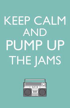 Keep Calm and pump up the Jams