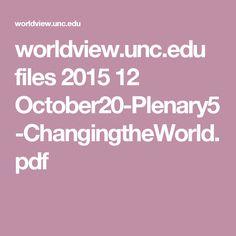 worldview.unc.edu files 2015 12 October20-Plenary5-ChangingtheWorld.pdf