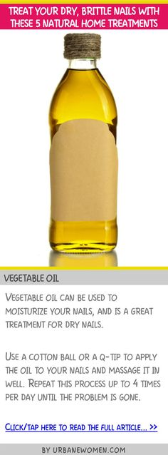 Treat your dry, brittle nails with these 5 natural home treatments - Vegetable oil
