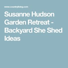 Susanne Hudson Garden Retreat - Backyard She Shed Ideas