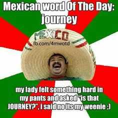 mexican word of the day meme Mexican Word Of Day, Mexican Words, Word Of The Day, Golf Quotes, Funny Quotes, Funny Memes, Hilarious, Jokes, Funny
