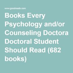 Books Every Psychology and/or Counseling Doctoral Student Should Read (682 books)