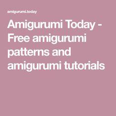 Amigurumi Today - Free amigurumi patterns and amigurumi tutorials