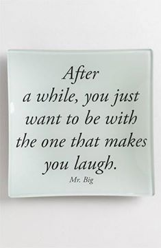 I always want to make you laugh...