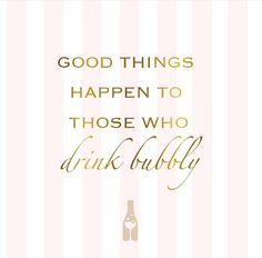 Drink bubbly!