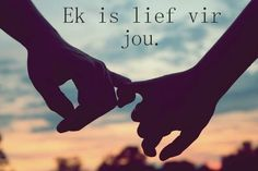 """Language: Afrikaans. Approximate pronunciation: """"ehk ihs leef vehr yoh"""" ...via Community Post: 31 Worldly Ways To Say """"I Love You"""""""