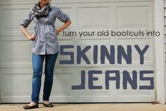 Make Your Own Skinny Jeans. Useful for all my old flare jeans I've been holding on to.