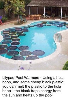 Warm up your pool using the sun - stretch black plastic bags over hula hoops to trap heat