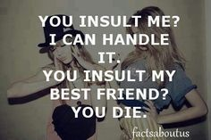 Don't mess with the people I love!