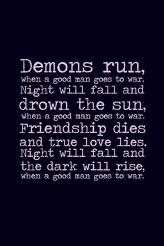 """""""Demons run when a good man goes to war. Night will fall and drown the sun, when a good man goes to war. Friendship dies and true love lies. Night will fall and the dark will rise, when a good man goes to war. War Quotes, Dating Quotes, Life Quotes, Advice Quotes, Dating Advice, 11th Doctor, Good Doctor, Threatening Quotes, Doctor Who Quotes"""