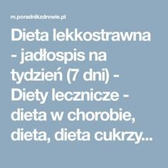 Dieta lekkostrawna - jadłospis na tydzień (7 dni) - Diety lecznicze - dieta w chorobie, dieta, dieta cukrzycowa, dieta wątrobowa, dieta antyrakowa - poradnikzdrowie.pl Menu, Diet, Menu Board Design