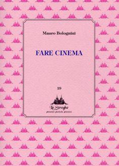 Mauro Bolognini - Fare cinema. - Via del Vento Edizioni