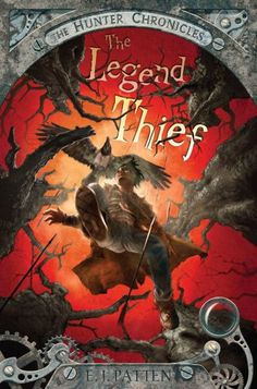 The Legend Thief (The Hunter Chronicles) by E. J. Patten, illustrated by John Rocco