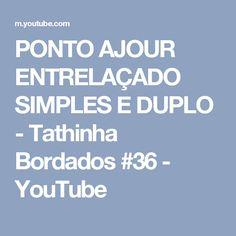 PONTO AJOUR ENTRELAÇADO SIMPLES E DUPLO - Tathinha Bordados #36 - YouTube