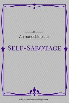 An honest look at how self-sabotage works against the goals we set to grow and heal personally and relationally.