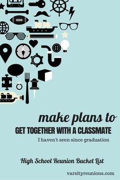 make plans to get together with a classmate I haven't seen since graduation • High School Reunion Bucket List from varsityreunions.com