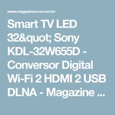 "Smart TV LED 32"" Sony KDL-32W655D - Conversor Digital Wi-Fi 2 HDMI 2 USB DLNA - Magazine Wwwredtopp"