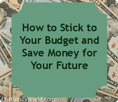 How to Stick to Your Budget and Save Money
