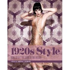 1920s Style: How to Get the Look of the Decade: Kate Mulvey, Marnie Fogg, Caroline Cox: 9781780974446: Books - Amazon.ca