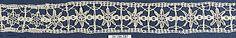 Date:      16th century  Culture:      Italian (Venice)  Medium:      Bobbin lace  Dimensions:      L. 17 1/2 X W. 1 1/2 inches (44.5 x 3.8 cm)
