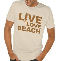 Live Love Beach  - For Sale - Sunshine Beach Time! Love to spend the day at the beach or Spring Break in Florida to get that gorgeous copper tone tan - if water, swimming & Summer Fun are in your plans - here is the shirt for you! More fun Gifts at - http://www.zazzle.com/cdandc