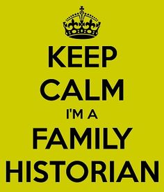 Keep Calm.  I'm a Family Historian.