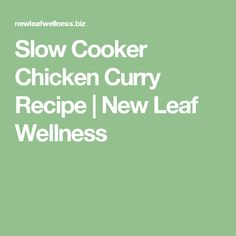 Slow Cooker Chicken Curry Recipe |  New Leaf Wellness