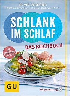 Schlank im Schlaf - das Kochbuch GU Diät & Gesundheit: Amazon.de: Detlef Pape, Anna Cavelius, Angelika Ilies, Rudolf Schwarz, Elmar Trunz-Carlisi: Bücher