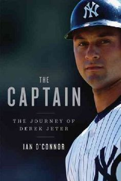 The Captain: The Journey of Derek Jeter by Ian O'Connor - 2/11/2015