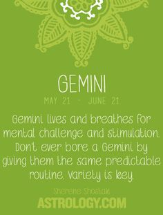 #Gemini lives and breathes for mental challenges and stimulation. Don't ever bore a Gemini by giving them the same predictable routine. Variety is key. -- Sherene Shostak,  Astrology.com #horoscope #astrology