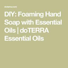 DIY: Foaming Hand Soap with Essential Oils | doTERRA Essential Oils