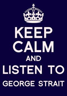 keep calm george strait YEP! Country Music Quotes, Country Music Artists, Country Singers, Country Strong, Keep Calm Quotes, I Love Music, King George, Sign Quotes, Music Lyrics