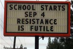 Resistance is futile  ( I'm sure parents everywhere are on borg with this. ~ George Takei )